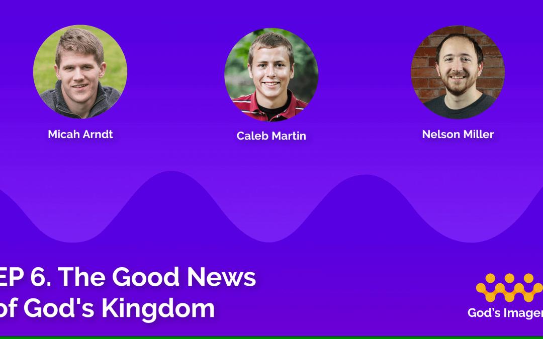 EP 6: The Good News of God's Kingdom