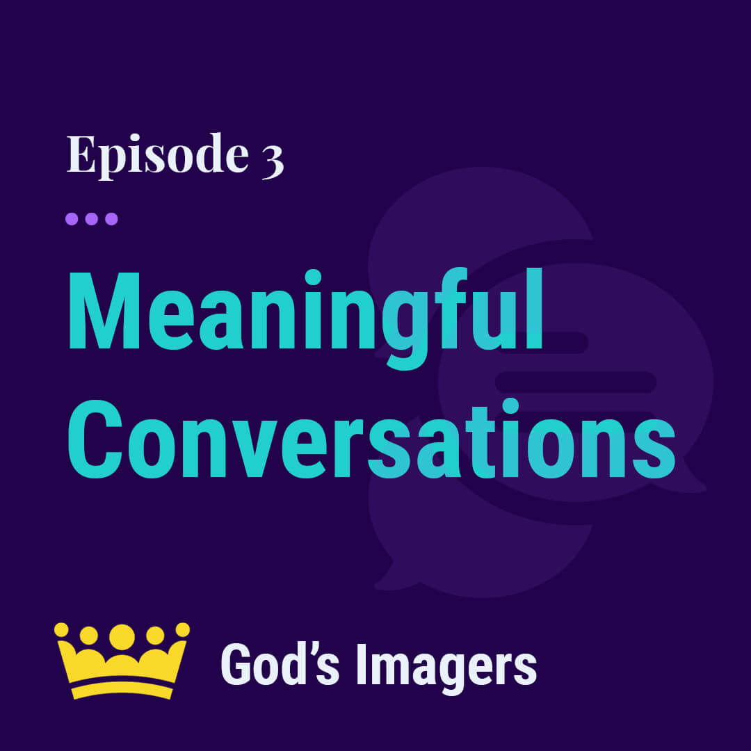 EP 3: How To Have Meaningful Conversations