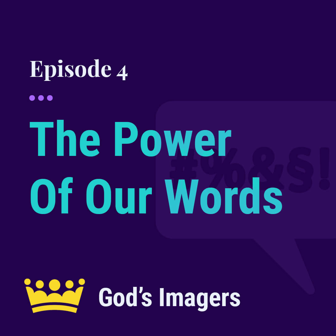 EP 4: The Power of Our Words To Bless or To Curse