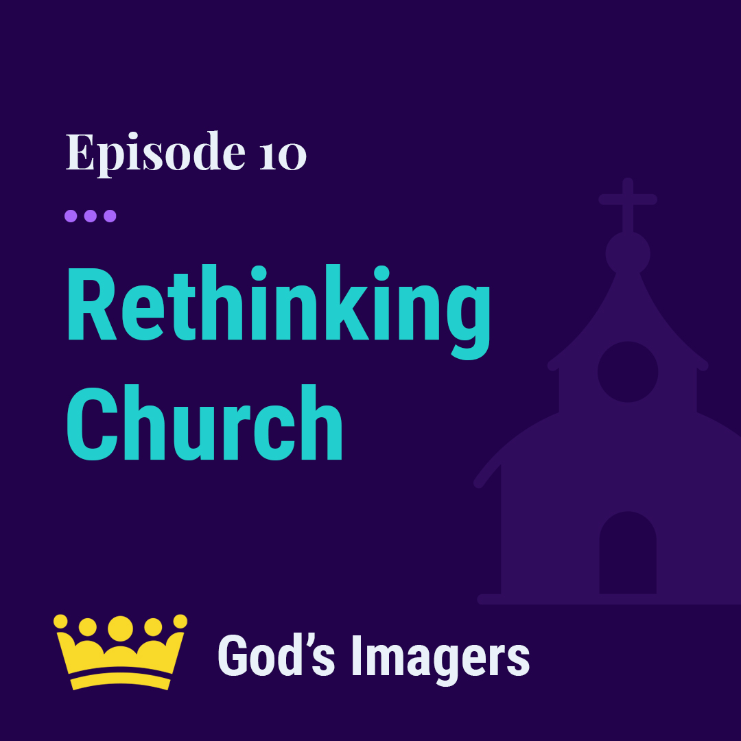 EP 10: Rethinking Church