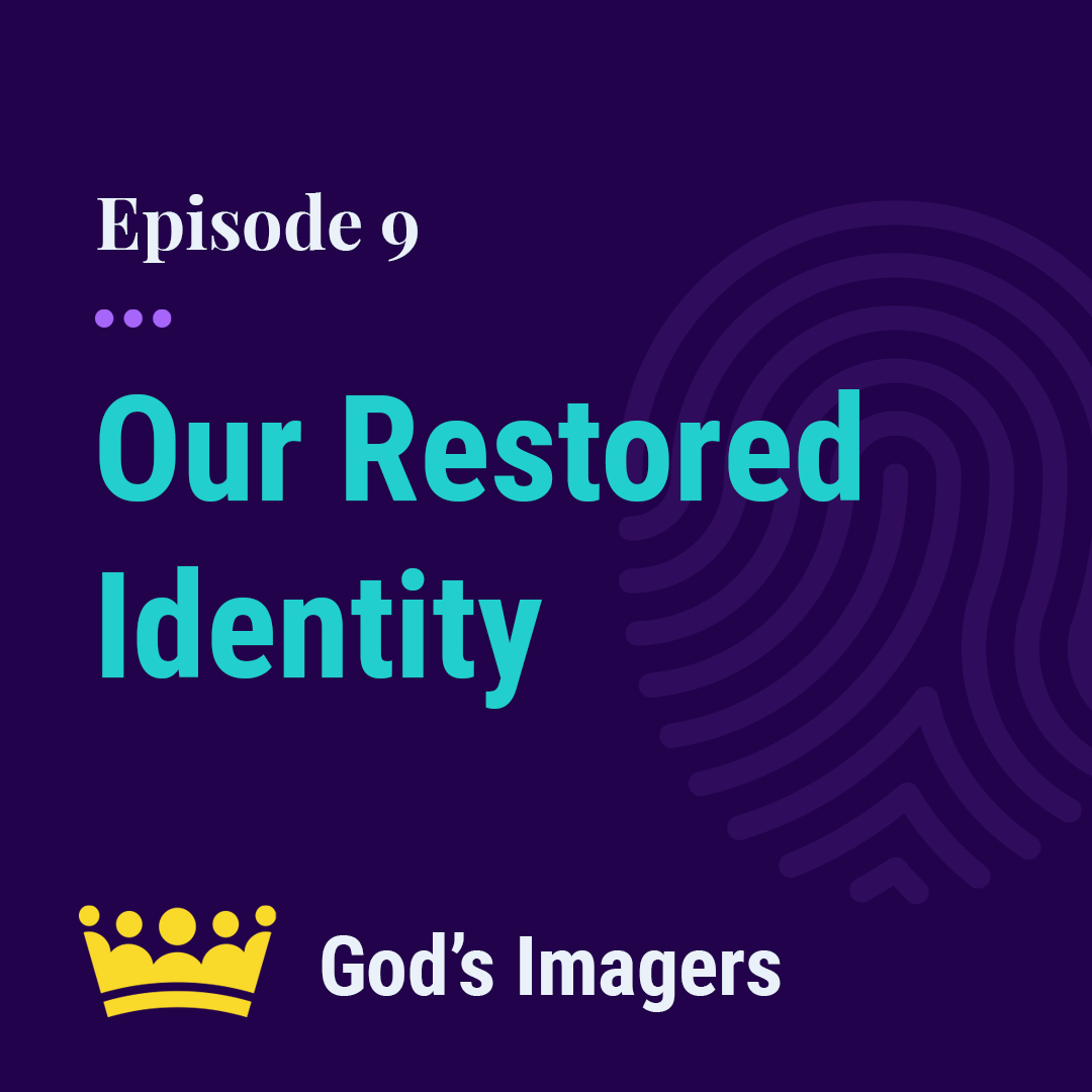 EP 9: Our Restored Identity In Christ